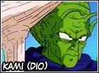 Anche Kami non conoscendo le sue origini pensa veramente di essere un Terrestre quando invece é un Namekkiano. E' il Dio della Terra, allenerà Goku durante la prima serie e combatterà sotto forma di essere umano al Torneo Tenkaichi per fermare Piccolo. Durante la Saga di Cell si unirà con Piccolo per formare il Super Namekkiano.